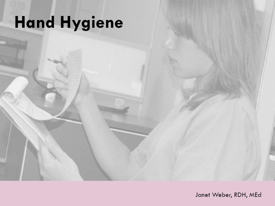 Hand Hygiene Janet Weber, RDH, MEd