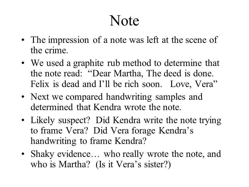 """Note The impression of a note was left at the scene of the crime. We used a graphite rub method to determine that the note read: """"Dear Martha, The dee"""