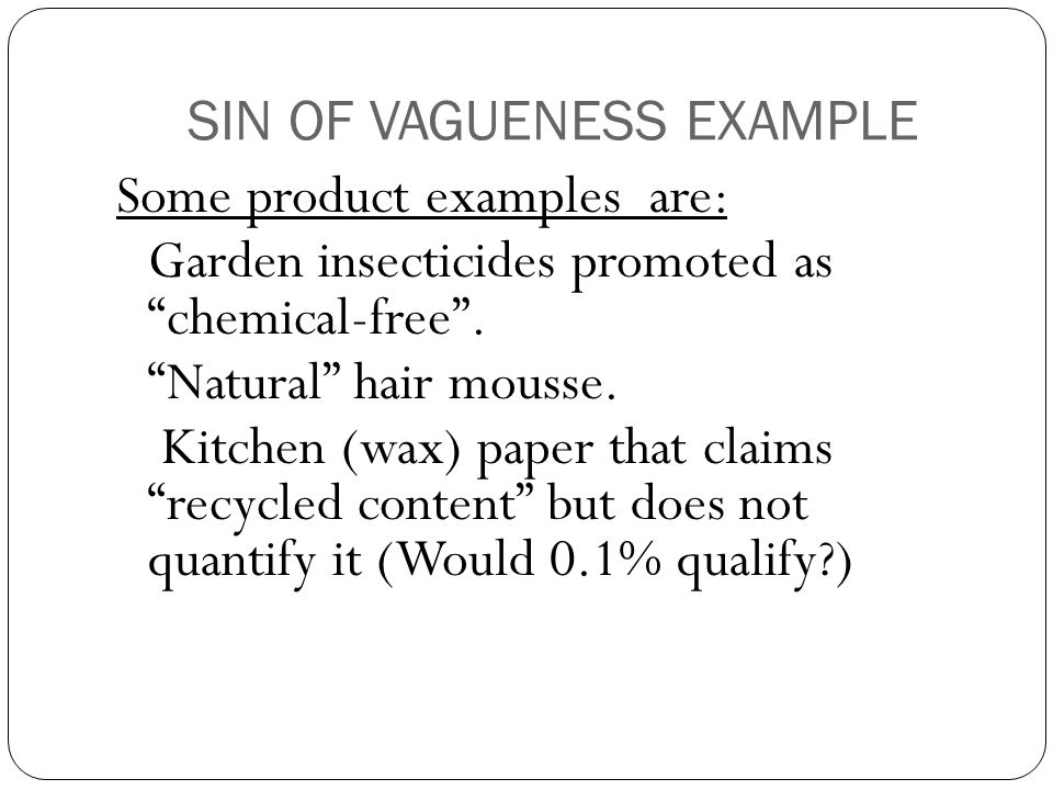 SIN OF VAGUENESS EXAMPLE Some product examples are: Garden insecticides promoted as chemical-free .