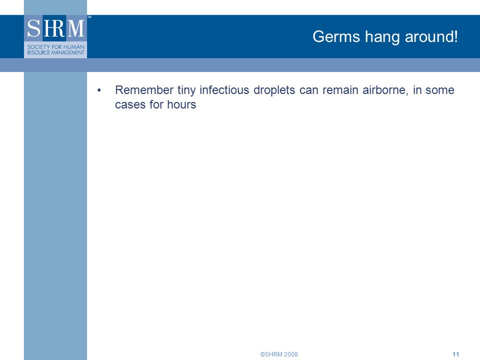 ©SHRM 200811 Germs hang around.