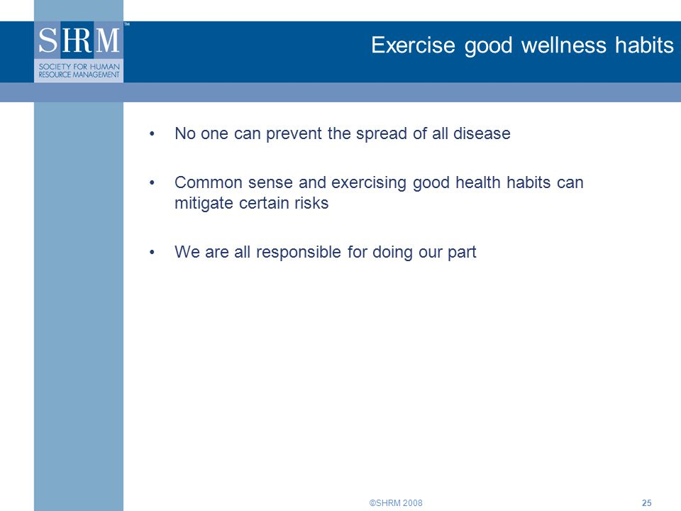 ©SHRM 200825 Exercise good wellness habits No one can prevent the spread of all disease Common sense and exercising good health habits can mitigate certain risks We are all responsible for doing our part