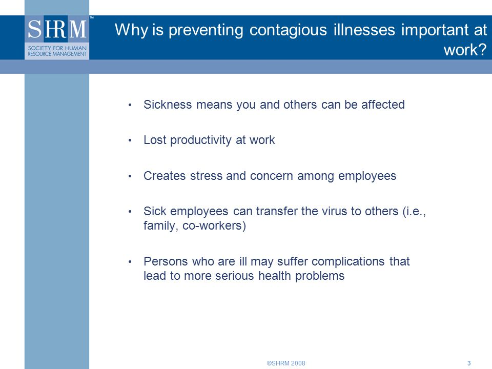 ©SHRM 20083 Why is preventing contagious illnesses important at work.