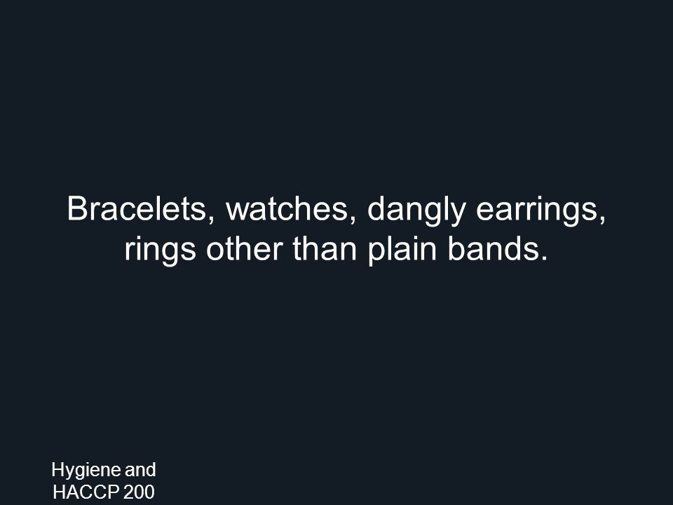 Bracelets, watches, dangly earrings, rings other than plain bands. Hygiene and HACCP 200