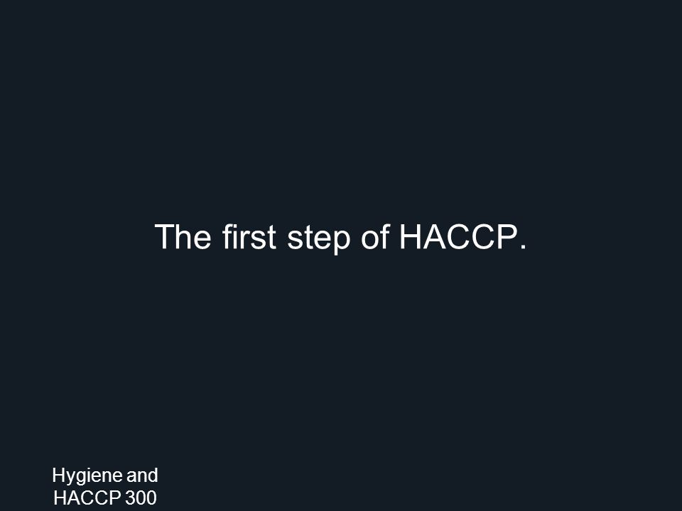 The first step of HACCP. Hygiene and HACCP 300