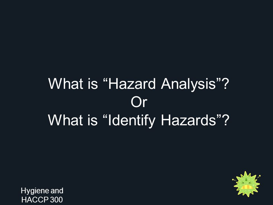 "What is ""Hazard Analysis""? Or What is ""Identify Hazards""? Hygiene and HACCP 300"
