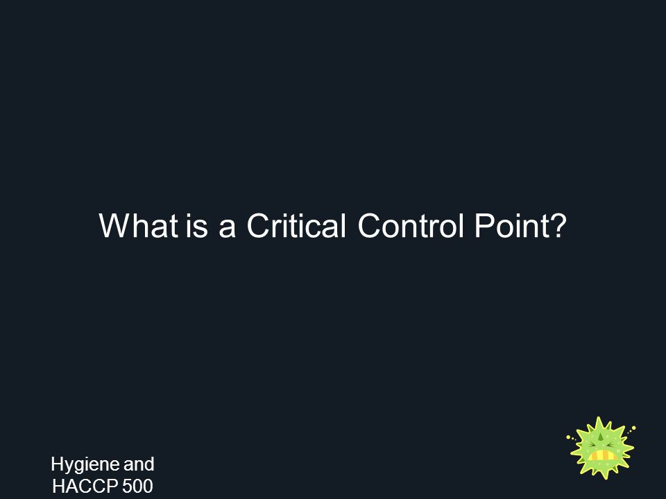 What is a Critical Control Point? Hygiene and HACCP 500