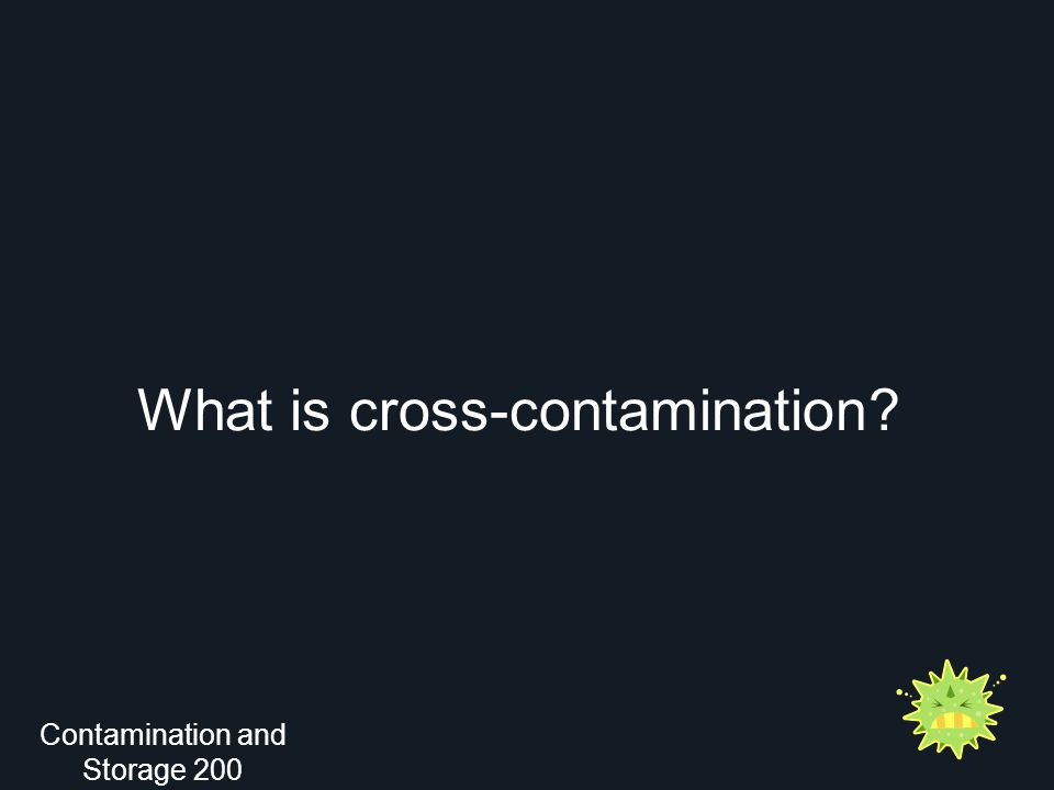 What is cross-contamination? Contamination and Storage 200