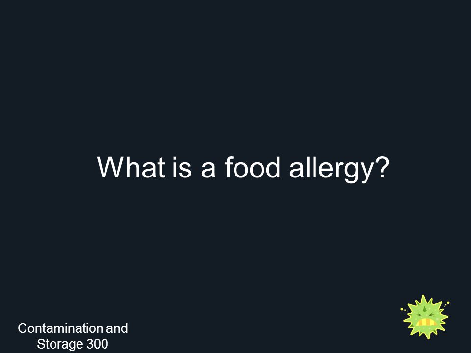 What is a food allergy? Contamination and Storage 300