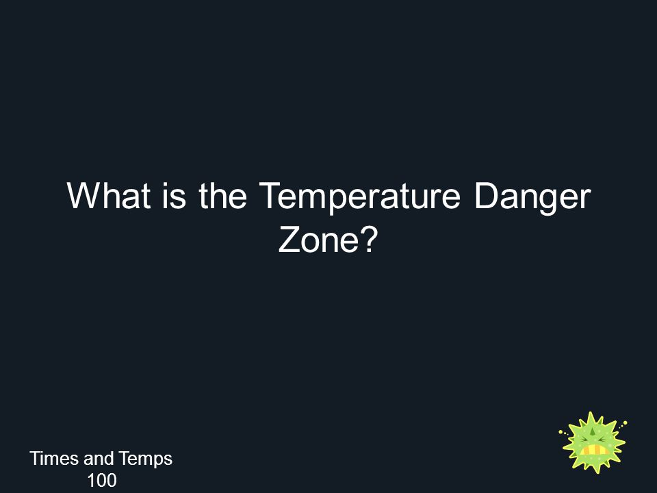 What is the Temperature Danger Zone Times and Temps 100