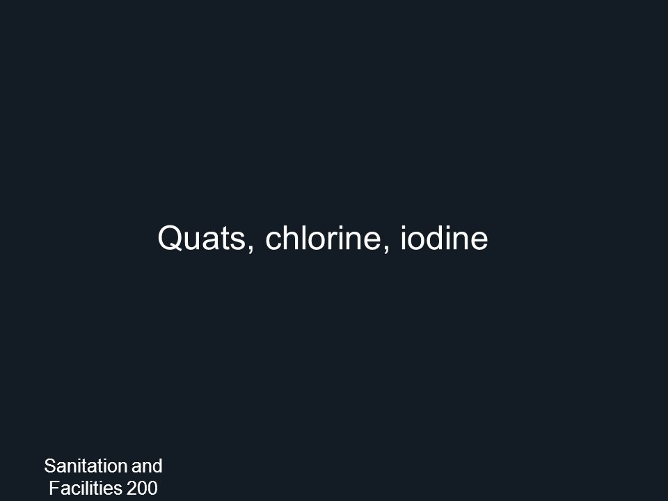 Quats, chlorine, iodine Sanitation and Facilities 200