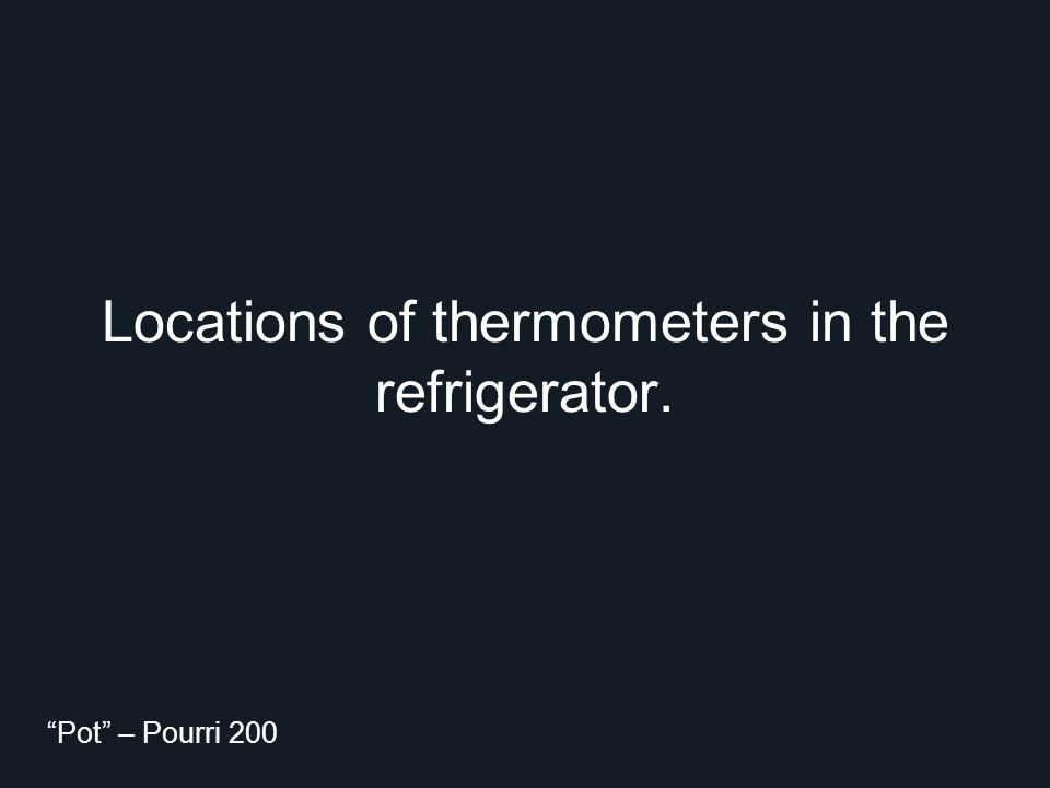 "Locations of thermometers in the refrigerator. ""Pot"" – Pourri 200"