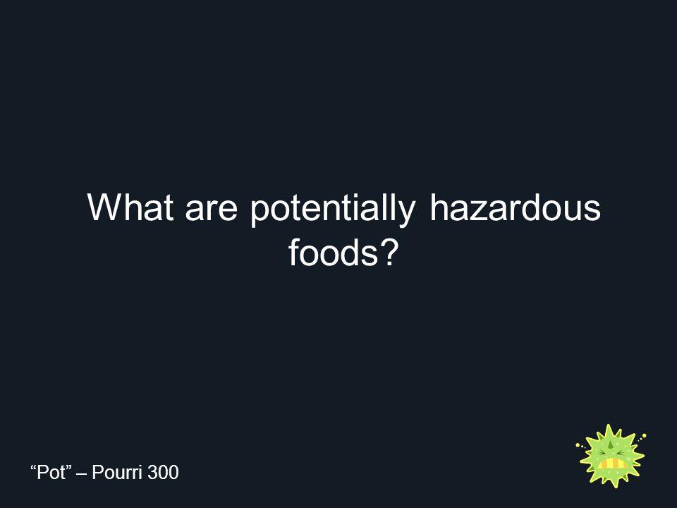 What are potentially hazardous foods Pot – Pourri 300
