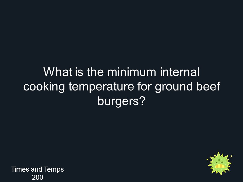 What is the minimum internal cooking temperature for ground beef burgers Times and Temps 200