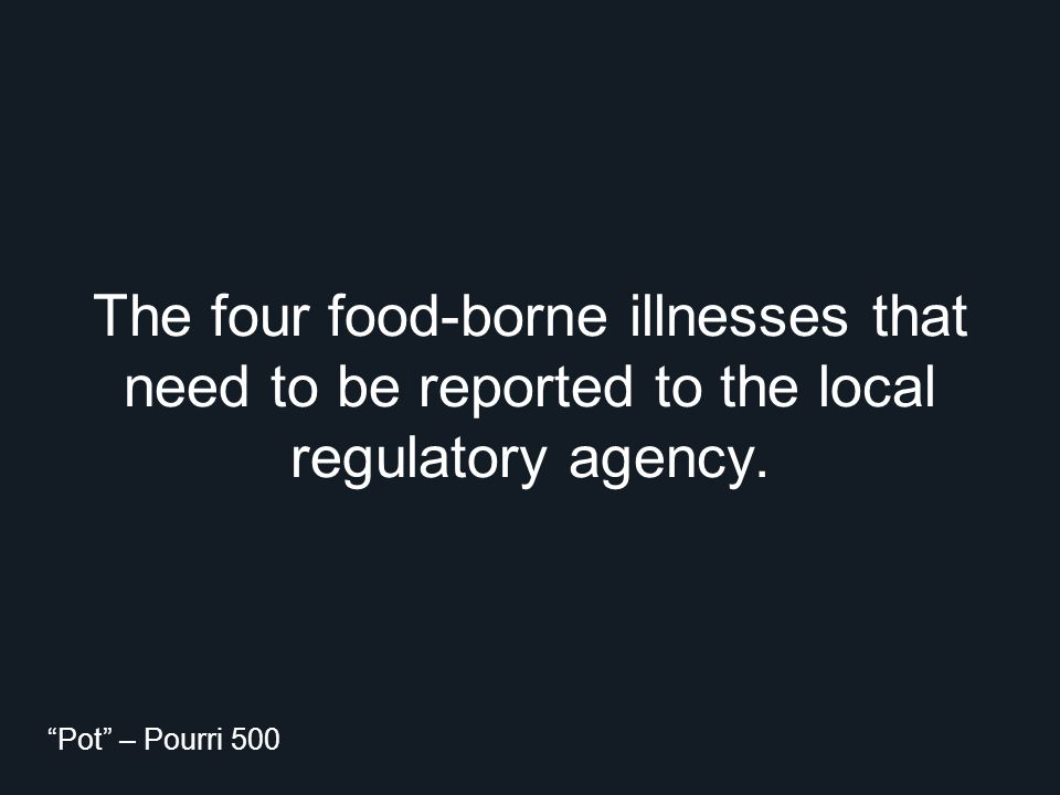 "The four food-borne illnesses that need to be reported to the local regulatory agency. ""Pot"" – Pourri 500"