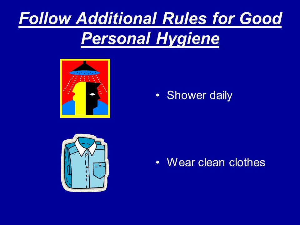 Follow Additional Rules for Good Personal Hygiene Shower daily Wear clean clothes