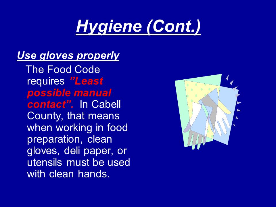 """Hygiene (Cont.) Use gloves properly The Food Code requires """"Least possible manual contact"""". In Cabell County, that means when working in food preparat"""