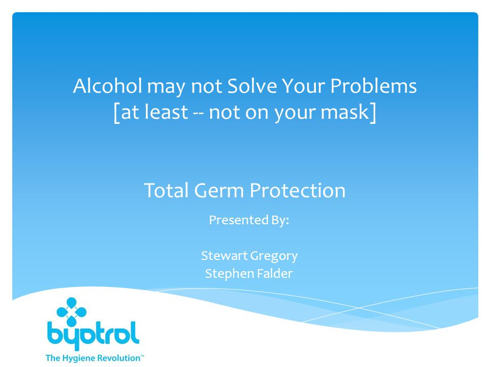  Masks and Human Health  Current Strategy and Process  A 'Bugs' View  Alcohol Risk Factors  APIC  Mask Damage  The Strategy of Byotrol  Protection Barrier  Why Byotrol Technology  Less Mask Damage  Use of Correct Wipe Material  Possible Military Applications  Conclusion: Byotrol Vs.