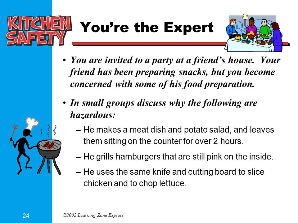 ©2002 Learning Zone Express 24 You're the Expert You are invited to a party at a friend's house. Your friend has been preparing snacks, but you become