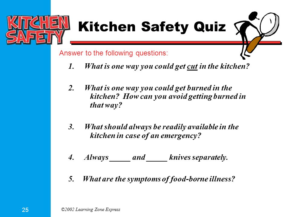 ©2002 Learning Zone Express 25 Answer to the following questions: Kitchen Safety Quiz 1.