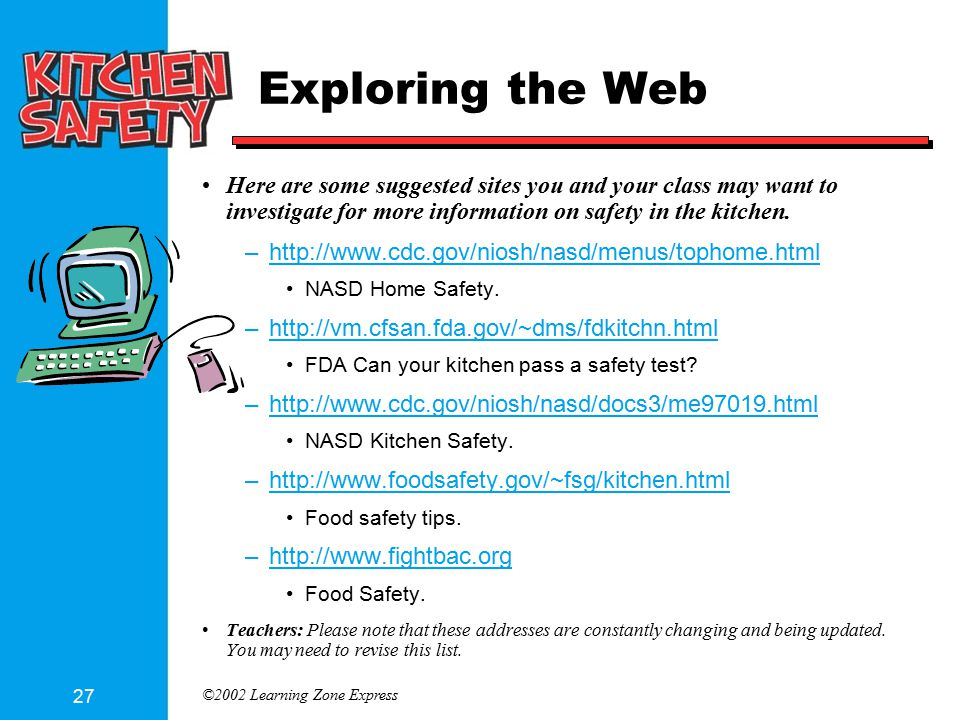 ©2002 Learning Zone Express 27 Exploring the Web Here are some suggested sites you and your class may want to investigate for more information on safety in the kitchen.