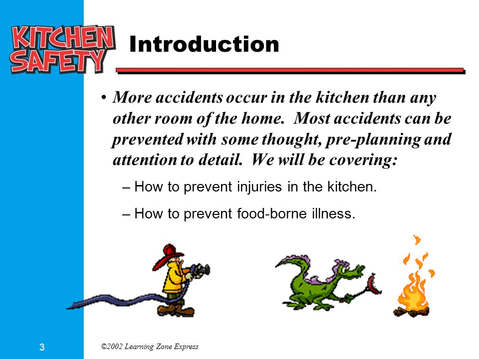 ©2002 Learning Zone Express 3 Introduction More accidents occur in the kitchen than any other room of the home. Most accidents can be prevented with s