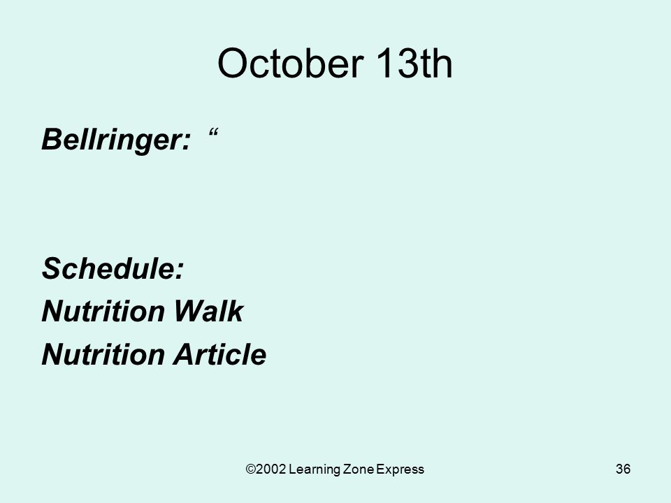 ©2002 Learning Zone Express36 October 13th Bellringer: Schedule: Nutrition Walk Nutrition Article