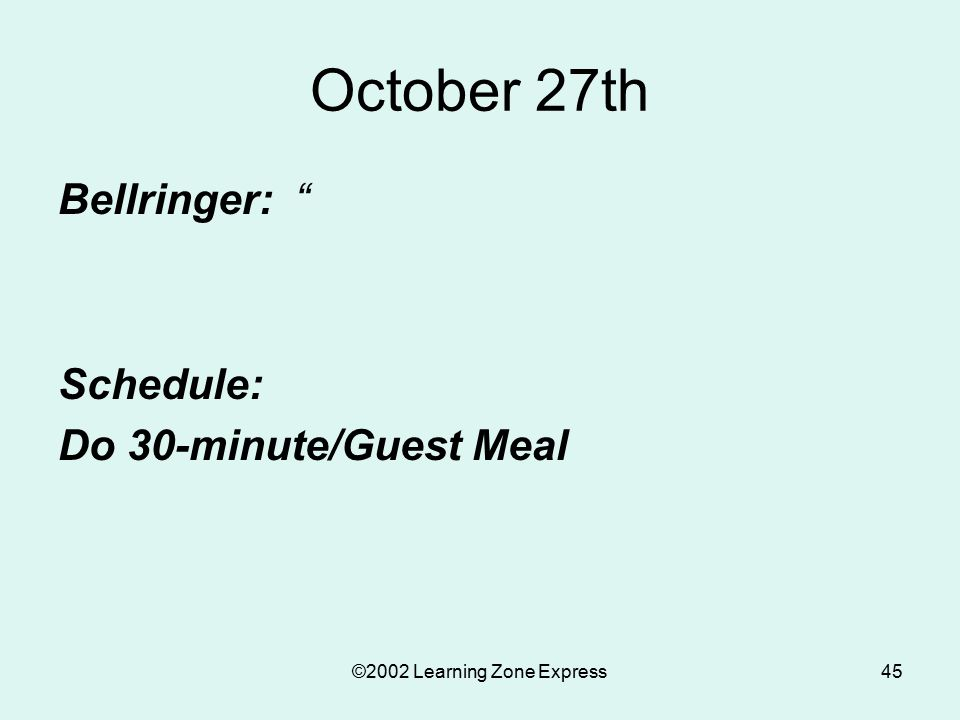 """©2002 Learning Zone Express45 October 27th Bellringer: """" Schedule: Do 30-minute/Guest Meal"""