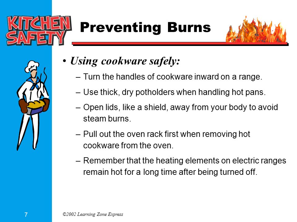 ©2002 Learning Zone Express 8 Preventing Burns Using a microwave oven safely: –Follow the manufacturer's instructions, especially for cooking and heating times to avoid burns from overheated foods.