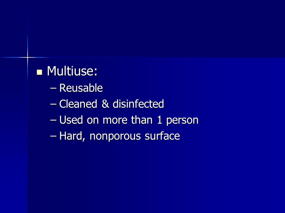 Multiuse: Multiuse: –Reusable –Cleaned & disinfected –Used on more than 1 person –Hard, nonporous surface