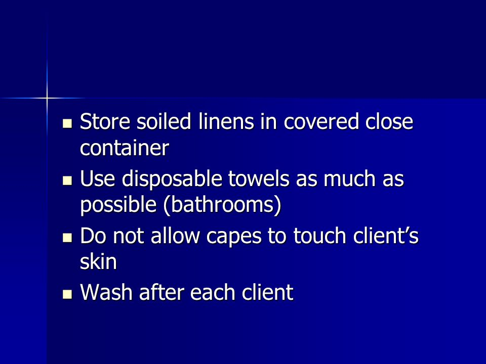 Store soiled linens in covered close container Store soiled linens in covered close container Use disposable towels as much as possible (bathrooms) Us