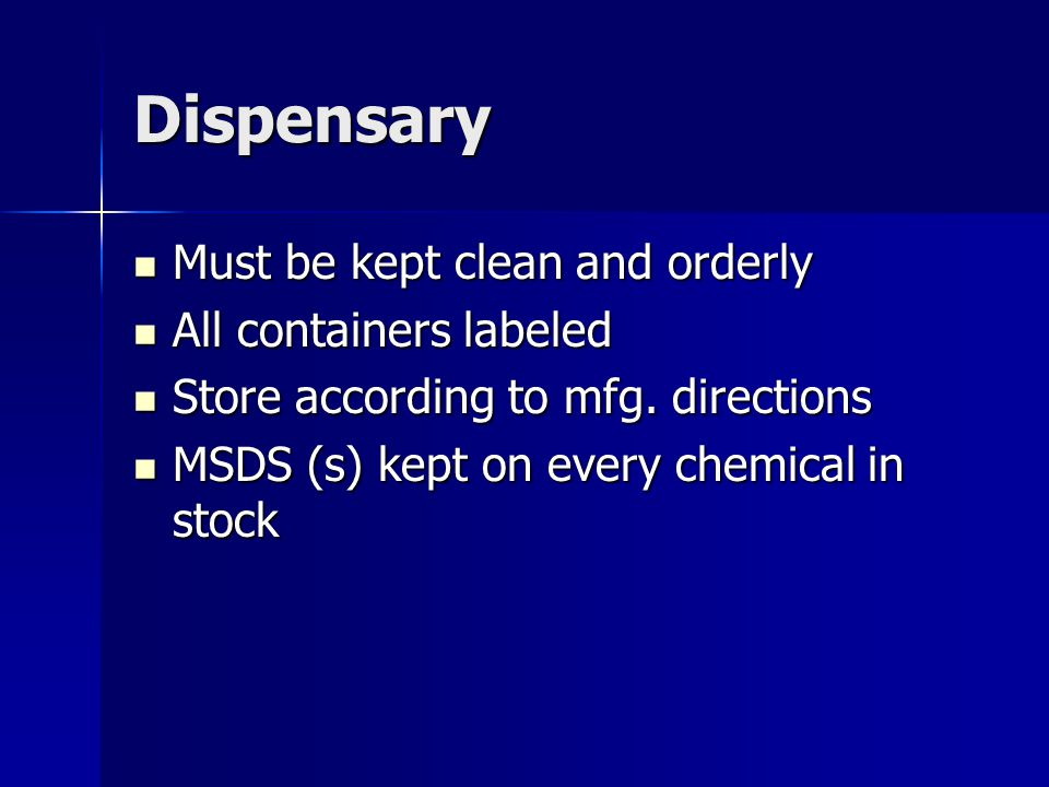 Dispensary Must be kept clean and orderly Must be kept clean and orderly All containers labeled All containers labeled Store according to mfg. directi