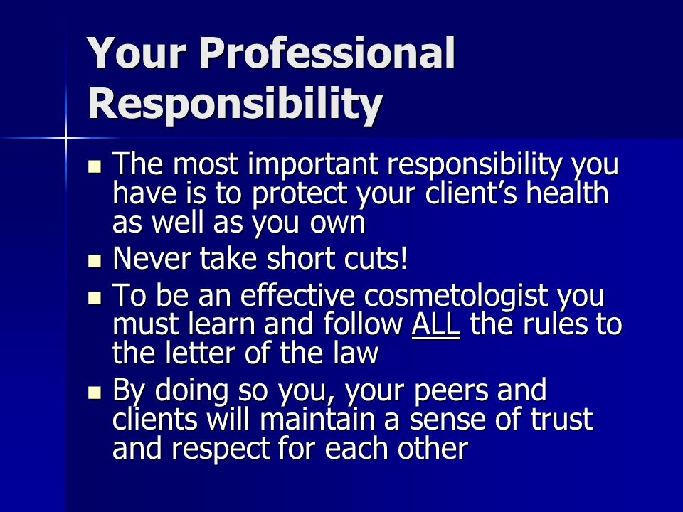Your Professional Responsibility The most important responsibility you have is to protect your client's health as well as you own The most important r