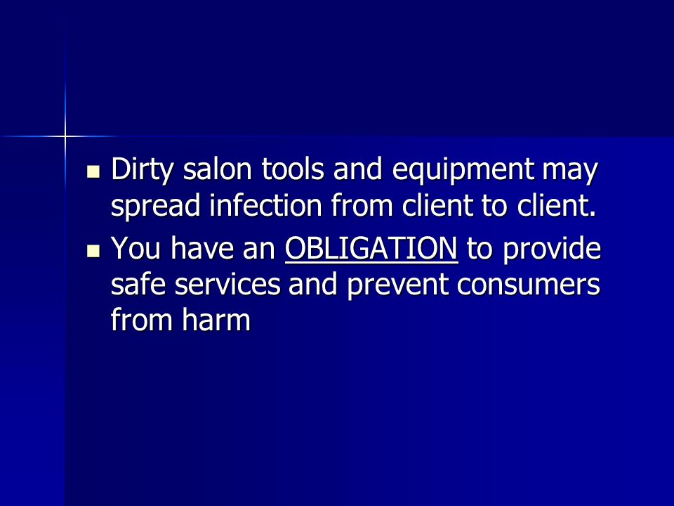 Dirty salon tools and equipment may spread infection from client to client. Dirty salon tools and equipment may spread infection from client to client