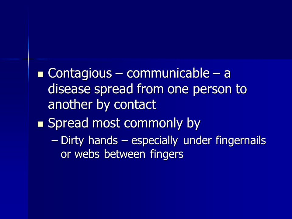 Contagious – communicable – a disease spread from one person to another by contact Contagious – communicable – a disease spread from one person to ano