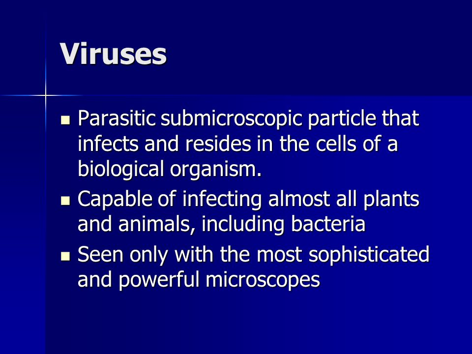 Viruses Parasitic submicroscopic particle that infects and resides in the cells of a biological organism. Parasitic submicroscopic particle that infec