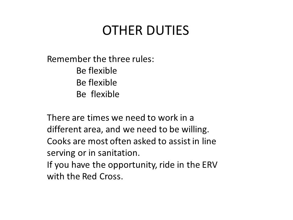 OTHER DUTIES Remember the three rules: Be flexible There are times we need to work in a different area, and we need to be willing.