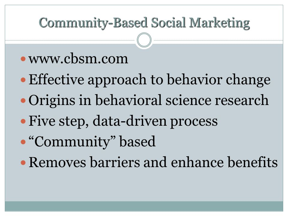 The Science of Behavior Osbaldiston & Schott (2011) Review of behavioral science 40 years of data on proenvironmental behavior (35 with recycling) 253 experimental treatments (primarily recycling, conservation) 10 types of treatments Differentiated public recycling, curbside recycling, central recycling