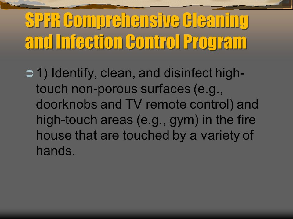SPFR Comprehensive Cleaning and Infection Control Program  Use an EPA-registered product effective against the germ you are concerned about, such as MRSA.