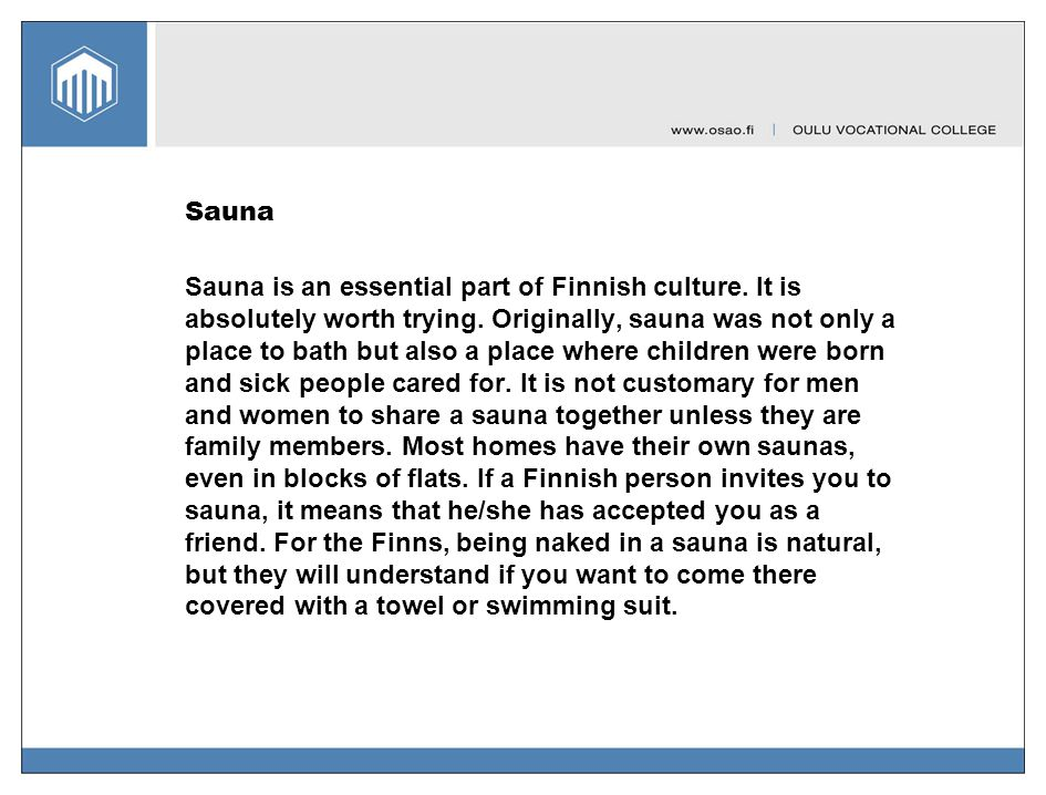 How To Bathe in a Finnish Sauna There is no one right way to take a sauna.