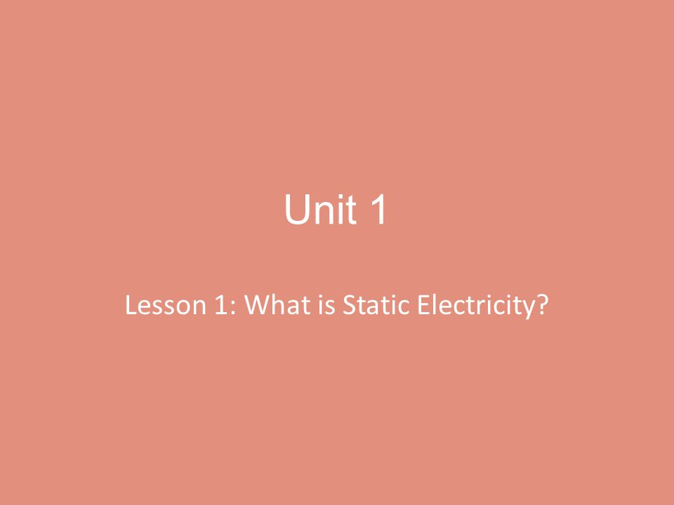Unit 1 Lesson 1: What is Static Electricity