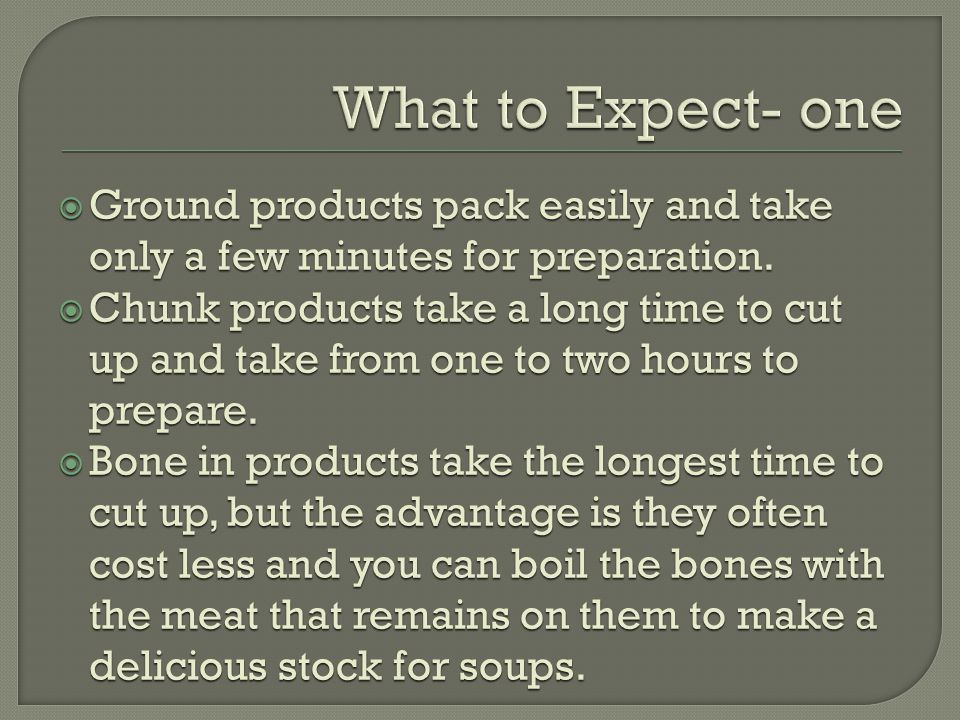  Ground products pack easily and take only a few minutes for preparation.