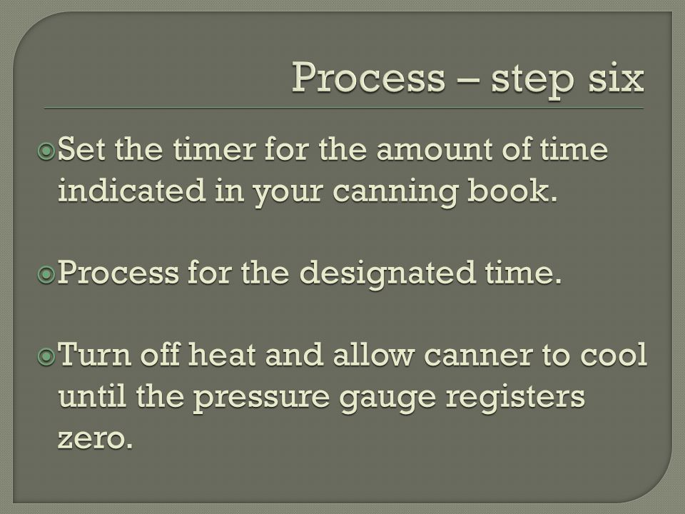  Set the timer for the amount of time indicated in your canning book.