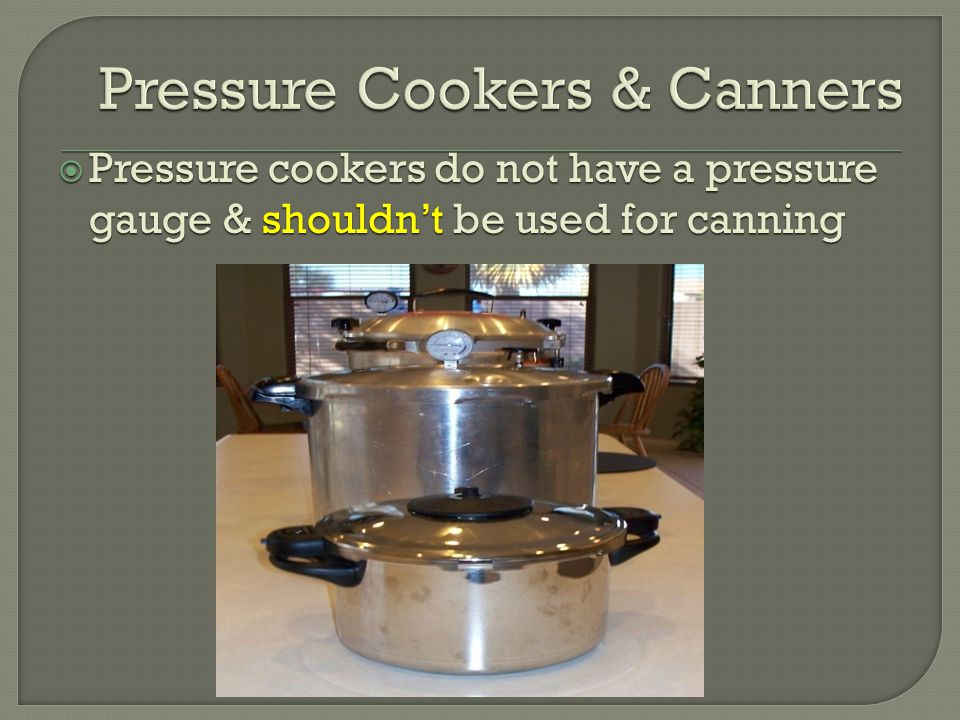  Pressure cookers do not have a pressure gauge & shouldn't be used for canning