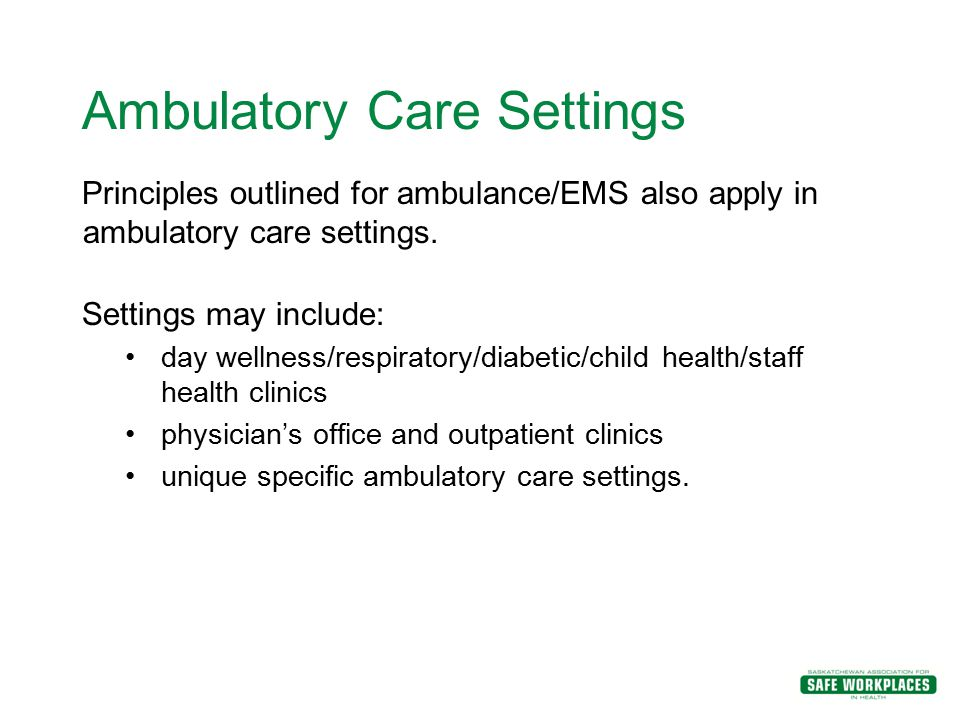 Ambulatory Care Settings Principles outlined for ambulance/EMS also apply in ambulatory care settings. Settings may include: day wellness/respiratory/