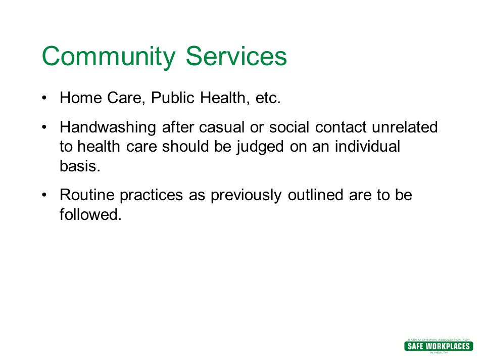 Community Services Home Care, Public Health, etc. Handwashing after casual or social contact unrelated to health care should be judged on an individua