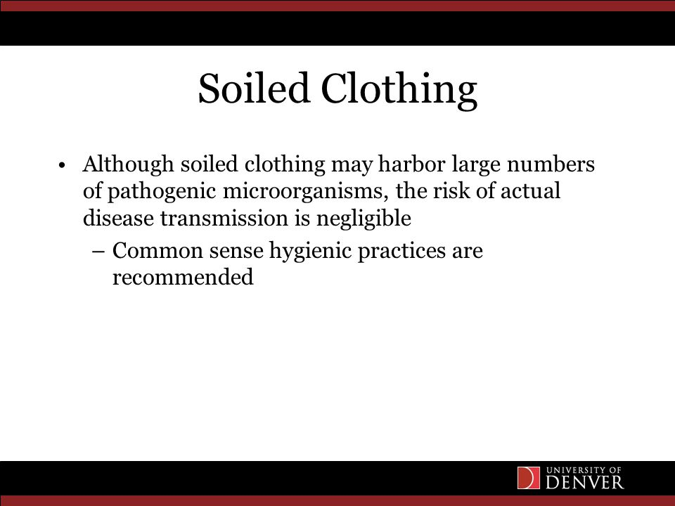Soiled Clothing Although soiled clothing may harbor large numbers of pathogenic microorganisms, the risk of actual disease transmission is negligible