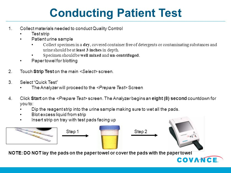 Conducting Patient Test 1.Collect materials needed to conduct Quality Control Test strip Patient urine sample Collect specimen in a dry, covered conta