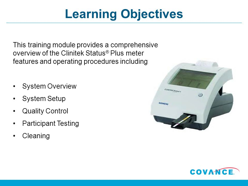 Learning Objectives This training module provides a comprehensive overview of the Clinitek Status ® Plus meter features and operating procedures inclu