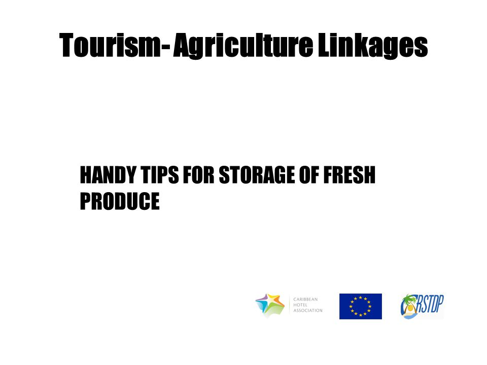 Tourism- Agriculture Linkages HANDY TIPS FOR STORAGE OF FRESH PRODUCE