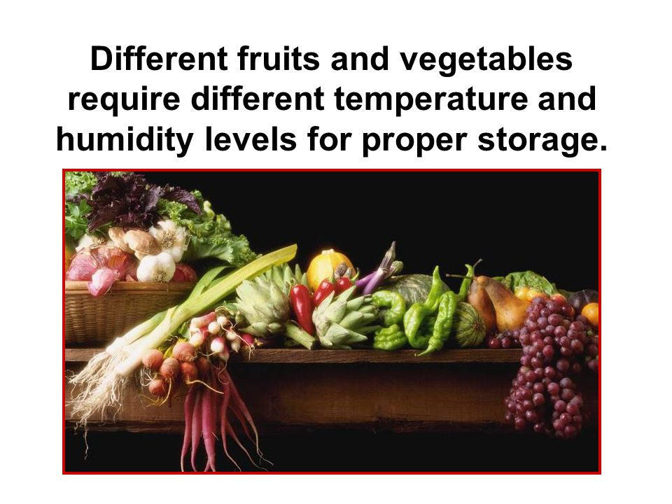 Different fruits and vegetables require different temperature and humidity levels for proper storage.